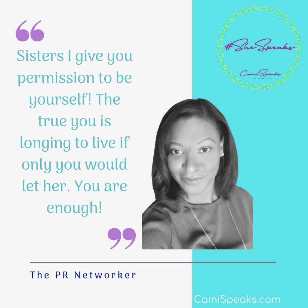 """""""Sisters I give you permission to be yourself! The true you is longing to live if only you would let her. You are enough!"""" - The PR Networker #SheSpeaks via CamiSpeaks.com"""